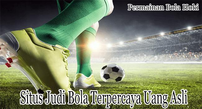 Situs Judi Bola Terpercaya Uang Asli Indonesia Terbaik