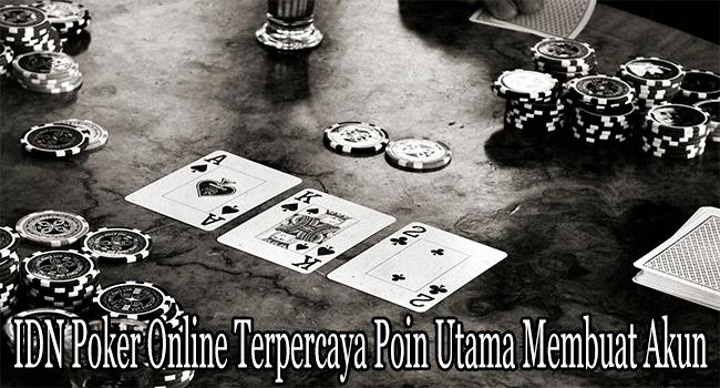 IDN Poker Online Terpercaya Poin Utama Membuat Akun ID